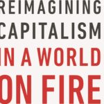 <em>Reimagining Capitalism in a World on Fire</em> by Rebecca Henderson